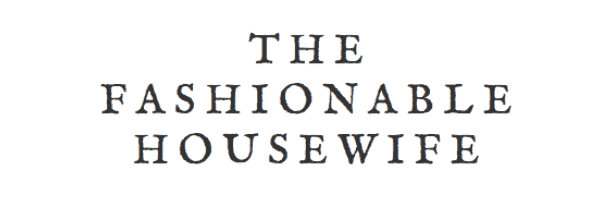 The Fashionable Housewife